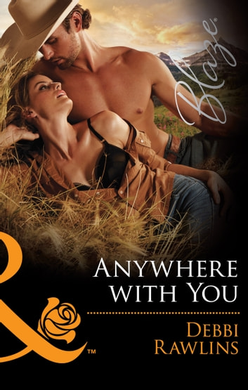 Anywhere with You (Mills & Boon Blaze) (Made in Montana, Book 10) ebook by Debbi Rawlins