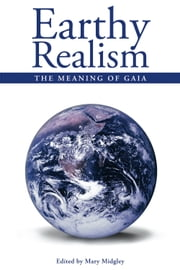 Earthy Realism - The Meaning of Gaia ebook by Mary Midgley