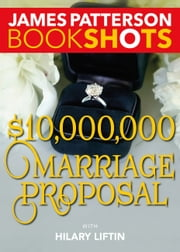 $10,000,000 Marriage Proposal ebook by James Patterson,Hilary Liftin