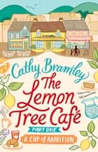 The Lemon Tree Café - Part One - A Cup of Ambition eBook by Cathy Bramley