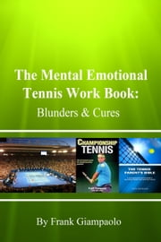 The Mental Emotional Tennis Work Book: Blunders and Cures ebook by Frank Giampaolo