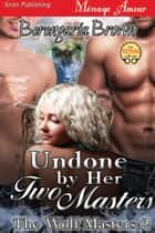 Undone by Her Two Masters ebook by Berengaria Brown