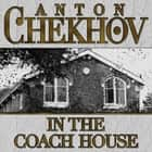 In The Coach House audiobook by Anton Chekhov