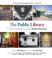 The Public Library - A Photographic Essay ebook by Robert Dawson,Bill Moyers,Ann Patchett