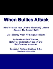 When Bullies Attack When Bullies Attack: Self-Defense Book for Kids ebook by Sensei J. Richard Kirkham B.Sc.