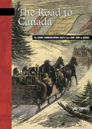 The Road to Canada - The Grand Communications Route from Saint John to Quebec ebook by Gary Campbell