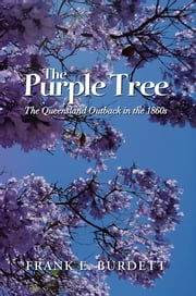 The Purple Tree - The Queensland Outback in the 1860s ebook by Frank E. Burdett