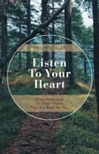 Listen to Your Heart - Using Mindfulness to Make Choices That Are Right for You ebook by Philippe Isler