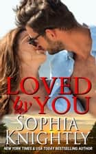 Loved by You ebook by Sophia Knightly