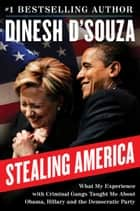 Stealing America - What My Experience with Criminal Gangs Taught Me about Obama, Hillary, and the Democratic Party ebook by Dinesh D'Souza