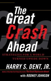 The Great Crash Ahead - Strategies for a World Turned Upside Down ebook by Harry S. Dent Jr.,Rodney Johnson