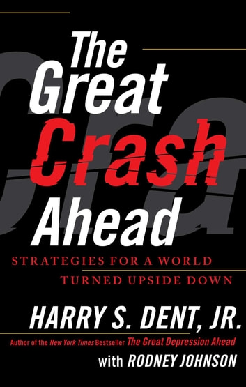 The Great Crash Ahead - Strategies for a World Turned Upside Down ebook by Harry S. Dent Jr.