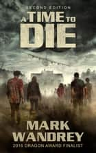 A Time to Die - The Turning Point, #1 ebook by Mark Wandrey
