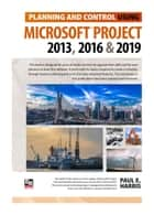 Planning and Control Using Microsoft Project 2013, 2016 & 2019 ebook by Paul E Harris