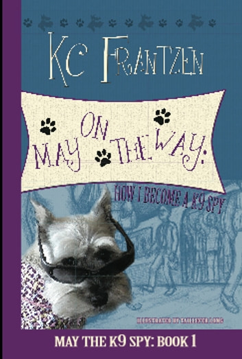 May on the Way: How I Become a K9 Spy ebook by KC Frantzen
