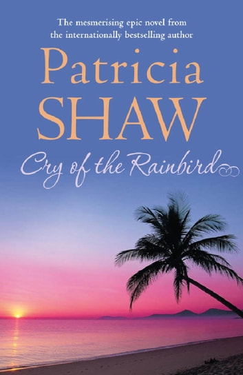 Cry of the Rain Bird - A mesmerising Australian saga of love, intrigue and betrayal ebook by Patricia Shaw