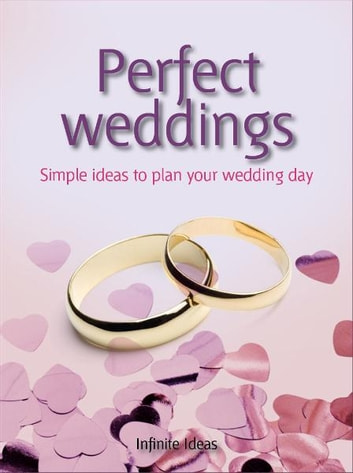 Perfect weddings - Make the Most of Your Memorable Day ebook by Lisa Helmanis,Infinite Ideas