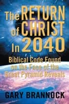 Biblical Code Found on the Face of the Great Pyramid Reveals: The Return of Christ In 2040 ebook by Gary Brannock