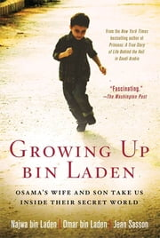 Growing Up bin Laden - Osama's Wife and Son Take Us Inside Their Secret World ebook by Omar bin Laden,Najwa bin Laden,Jean Sasson