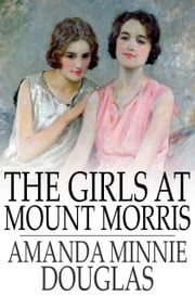 The Girls at Mount Morris ebook by Amanda Minnie Douglas