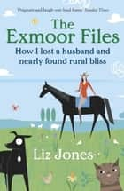 The Exmoor Files ebook by Liz Jones