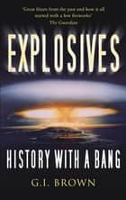 Explosives - History with a Bang ebook by G.I. Brown, Adam Hart-Davis