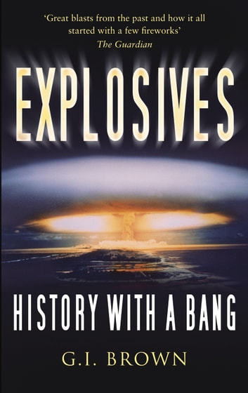 Explosives - History with a Bang ebook by G.I. Brown,Adam Hart-Davis