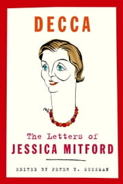 Decca - The Letters of Jessica Mitford ebook by Jessica Mitford,Peter Y. Sussman