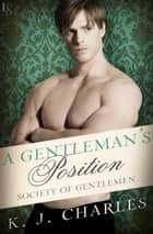 A Gentleman's Position - A Society of Gentlemen Novel ebook by