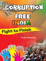 Corruption Free India - Fight to Finish ebook by Yasir Hussain