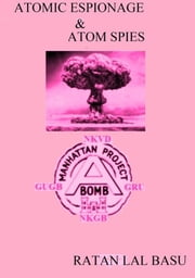 Atomic Espionage & Atom Spies ebook by Ratan Lal Basu