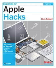 Big Book of Apple Hacks - Tips & Tools for unlocking the power of your Apple devices ebook by Chris Seibold