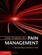 Case Studies in Pain Management ebook by Alan David Kaye, Rinoo V. Shah