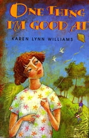 One Thing I'm Good At ebook by Karen Lynn Williams