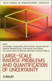 Large-Scale Inverse Problems and Quantification of Uncertainty ebook by Lorenz Biegler,George Biros,Omar Ghattas,Matthias Heinkenschloss,David Keyes,Bani Mallick ,Luis Tenorio,Bart van Bloemen Waanders,Karen Willcox,Youssef  Marzouk