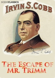 The Escape of Mr. Trimm ebook by Irvin S Cobb