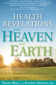 Health Revelations from Heaven and Earth ebook by Tommy Rosa, Stephen Sinatra