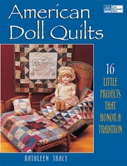 American Doll Quilts - 14 Little Projects That Honor a Tradition ebook by Kathleen Tracy