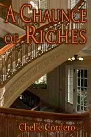 A Chaunce of Riches ebook by Chelle Cordero