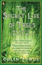The Secret Life of Trees - How They Live and Why They Matter ebook by Colin Tudge