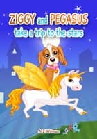 Ziggy and Pegasus Take a Trip to the Stars ebook by A.E. Wilman