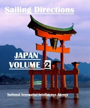 Sailing Directions - Japan Volume 2 ebook by Geospatial-Intelligence Agency, National