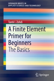 A Finite Element Primer for Beginners - The Basics ebook by Tarek I. Zohdi