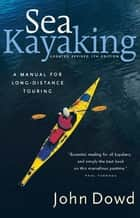 Sea Kayaking - A Manual for Long-Distance Touring ebook by John Dowd