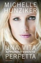 Una vita apparentemente perfetta ebook by Michelle Hunziker
