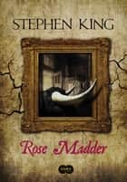 Rose Madder ebook by Stephen King, Myriam Campello