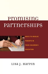 Promising Partnerships - Ways to Involve Parents in Their Children's Education ebook by Lisa J. Harpin