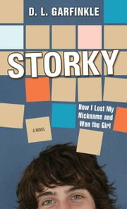 Storky - How I Lost My Nickname and Won the Girl ebook by D. L. Garfinkle