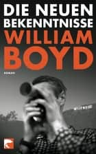 Die neuen Bekenntnisse - Roman ebook by William Boyd, Friedrich Griese