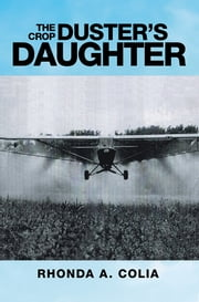 The Crop Duster's Daughter ebook by Rhonda A. Colia